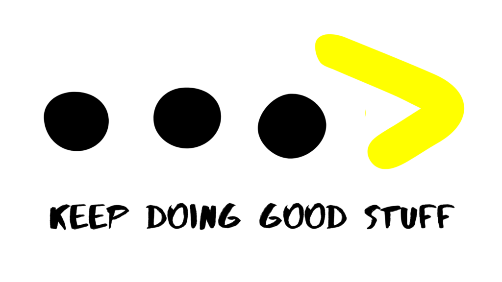 Keep Doing Good Stuff