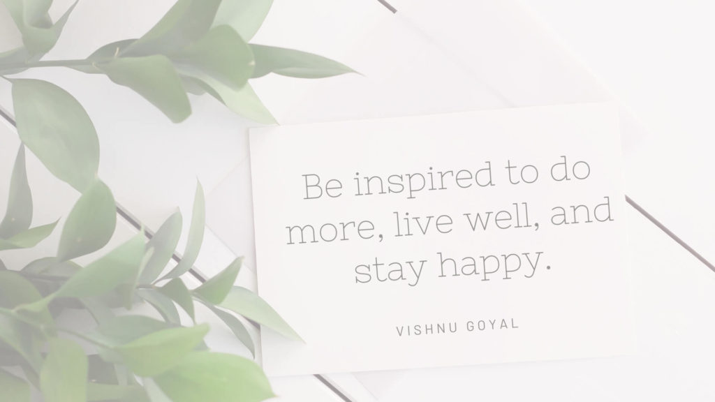 Be inspired to do more, live well, and stay happy. — Vishnu Goyal