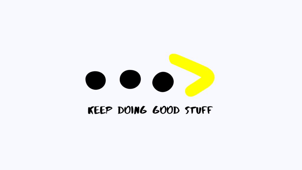 Keep Doing Good Stuff by Vishnu Goyal